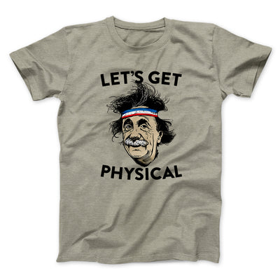 Let's Get Physical Men/Unisex T-Shirt-Heather Stone - Famous IRL