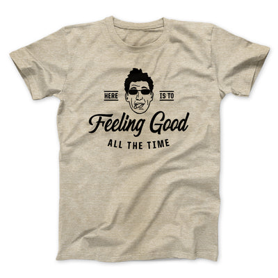 Here's to Feeling Good All the Time Men/Unisex T-Shirt-Heather Tan - Famous IRL