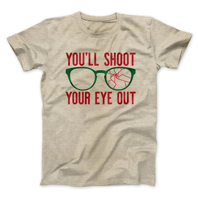 You'll Shoot Your Eye Out Men/Unisex T-Shirt-Heather Tan - Famous IRL