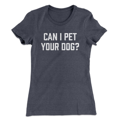 Can I Pet Your Dog? Women's T-Shirt-Solid Heavy Metal - Famous IRL