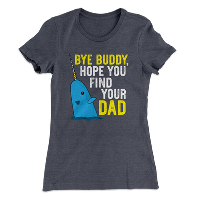 Bye Buddy, Hope You Find Your Dad Women's T-Shirt-Solid Heavy Metal - Famous IRL