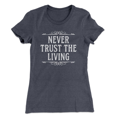 Never Trust The Living Women's T-Shirt-T-Shirt-Printify-Solid Heavy Metal-S-Famous IRL