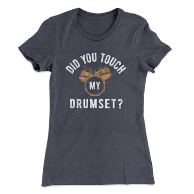 Did You Touch My Drumset? Women's T-Shirt-Solid Heavy Metal - Famous IRL
