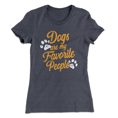 Dogs Are My Favorite People Women's T-Shirt-Solid Heavy Metal - Famous IRL