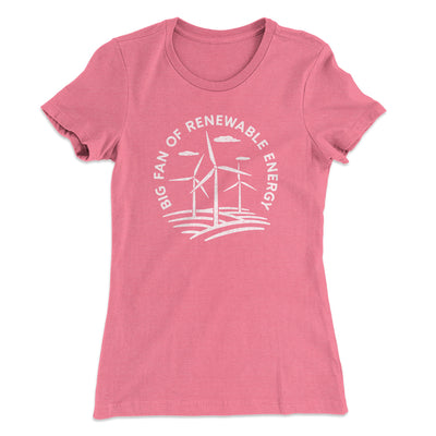 Big Fan of Renewable Energy Women's T-Shirt-Women's T-Shirt-White Label DTG-Hot Pink-S-Famous IRL