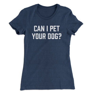 Can I Pet Your Dog? Women's T-Shirt-Solid Indigo - Famous IRL