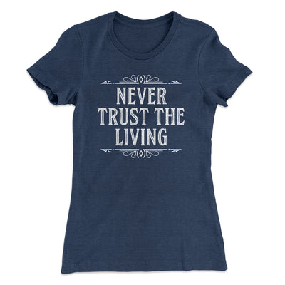 Never Trust The Living Women's T-Shirt-T-Shirt-Printify-Solid Indigo-S-Famous IRL