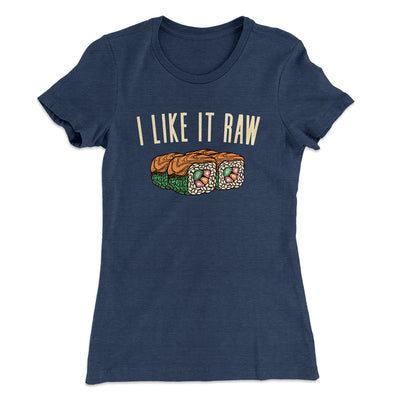 I Like It Raw Women's T-Shirt-Solid Indigo - Famous IRL