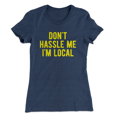 Don't Hassle Me I'm Local Women's T-Shirt-Solid Indigo - Famous IRL