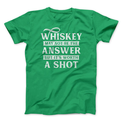 Whiskey May Not Be The Answer, But It's Worth A Shot Men/Unisex T-Shirt-Kelly - Famous IRL