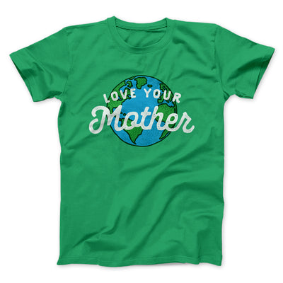 Love Your Mother Earth Men/Unisex T-Shirt-Kelly - Famous IRL