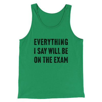 Everything I Say Will Be On The Exam Men/Unisex Tank-Men/Unisex Tank Top-White Label DTG-Kelly-S-Famous IRL
