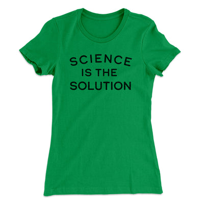 Science Is The Solution Women's T-Shirt-Women's T-Shirt-White Label DTG-Kelly Green-S-Famous IRL