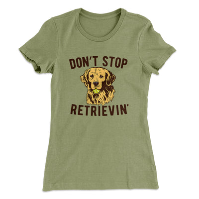 Don't Stop Retrievin' Women's T-Shirt-Solid Light Olive - Famous IRL