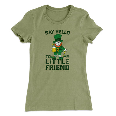 Say Hello To My Little Friend Women's T-Shirt-Solid Light Olive - Famous IRL