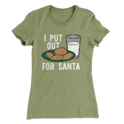I Put Out for Santa Women's T-Shirt-Solid Light Olive - Famous IRL