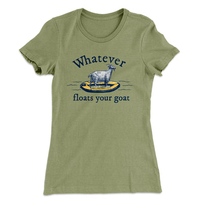 Whatever Floats Your Goat Women's T-Shirt-Solid Light Olive - Famous IRL