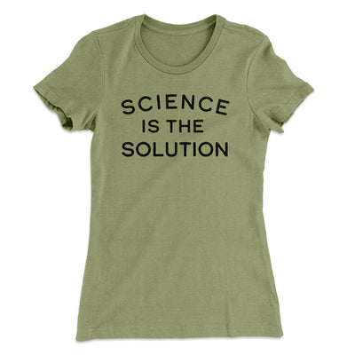 Science Is The Solution Women's T-Shirt-Women's T-Shirt-White Label DTG-Light Olive-S-Famous IRL