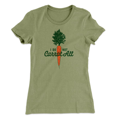 I Do Not Carrot All Women's T-Shirt-Solid Light Olive - Famous IRL