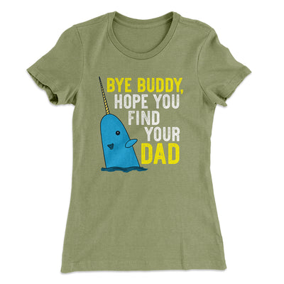 Bye Buddy, Hope You Find Your Dad Women's T-Shirt-Solid Light Olive - Famous IRL