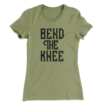 Bend The Knee Women's T-Shirt - Famous IRL Funny and Ironic T-Shirts and Apparel