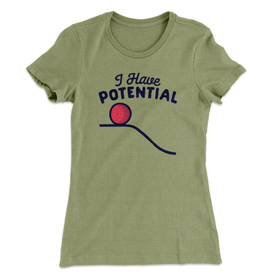 I Have Potential Women's T-Shirt-Solid Light Olive - Famous IRL