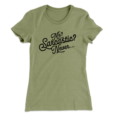 Me? Sarcastic? Women's T-Shirt-Solid Light Olive - Famous IRL