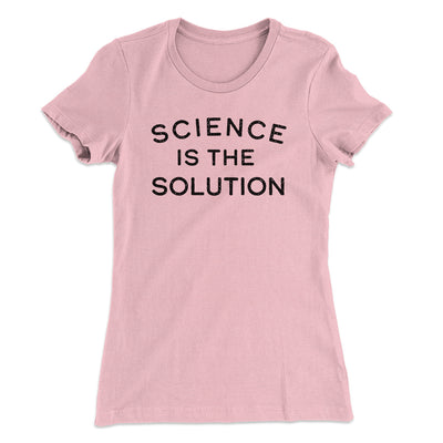 Science Is The Solution Women's T-Shirt-Women's T-Shirt-White Label DTG-Light Pink-S-Famous IRL