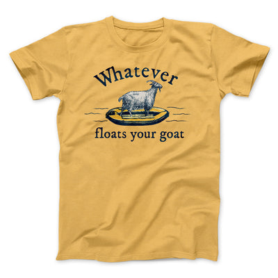 Whatever Floats Your Goat Men/Unisex T-Shirt-Maize Yellow - Famous IRL