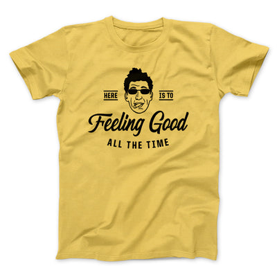 Here's to Feeling Good All the Time Men/Unisex T-Shirt-Maize Yellow - Famous IRL