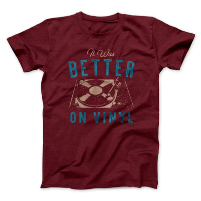 It Was Better on Vinyl Men/Unisex T-Shirt-Maroon - Famous IRL
