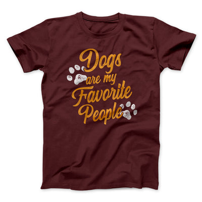 Dogs Are My Favorite People Men/Unisex T-Shirt-Maroon - Famous IRL