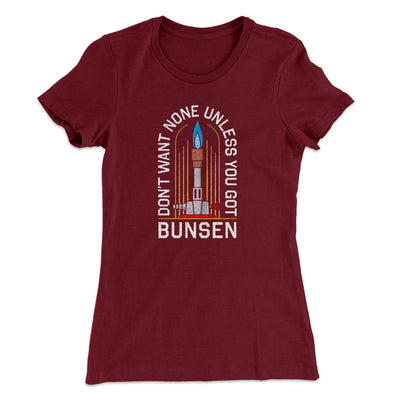 Don't Want None Unless You Got Bunsen Women's T-Shirt-Women's T-Shirt-White Label DTG-Maroon-S-Famous IRL
