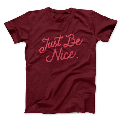 Just Be Nice Men/Unisex T-Shirt-Maroon - Famous IRL