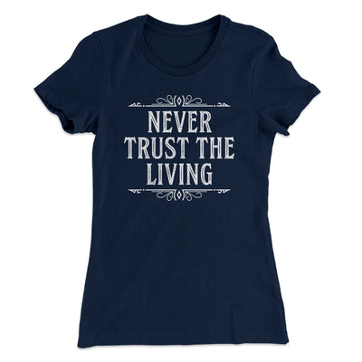 Never Trust The Living Women's T-Shirt-T-Shirt-Printify-Solid Midnight Navy-S-Famous IRL