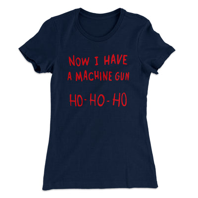 Now I Have a Machine Gun Ho Ho Ho Women's T-Shirt-Solid Midnight Navy - Famous IRL