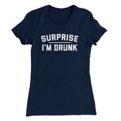 Surprise I'm Drunk Women's T-Shirt-Solid Midnight Navy - Famous IRL