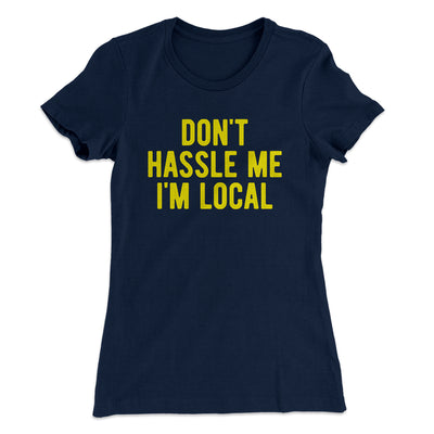 Don't Hassle Me I'm Local Women's T-Shirt-Solid Midnight Navy - Famous IRL