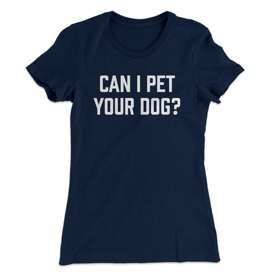 Can I Pet Your Dog? Women's T-Shirt-Solid Midnight Navy - Famous IRL