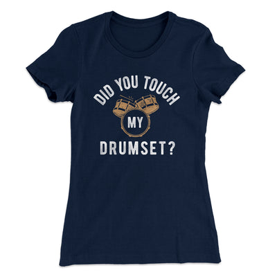 Did You Touch My Drumset? Women's T-Shirt-Solid Midnight Navy - Famous IRL
