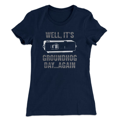 It's Groundhog Day... Again Women's T-Shirt-Solid Midnight Navy - Famous IRL