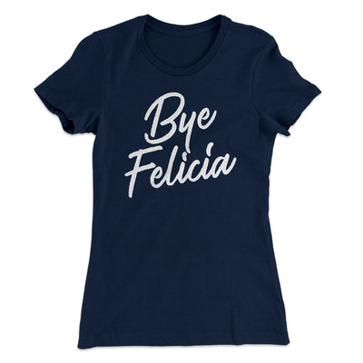 Bye Felicia Women's T-Shirt-Solid Midnight Navy - Famous IRL