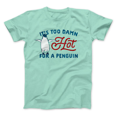 It's Too Damn Hot for a Penguin Men/Unisex T-Shirt-Mint - Famous IRL