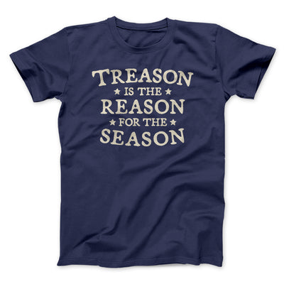 Treason Is The Reason For The Season Men/Unisex T-Shirt-T-Shirt-Printify-Navy-S-Famous IRL