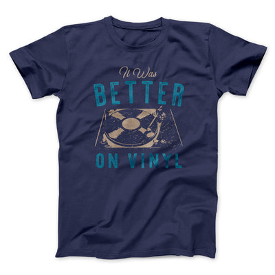 It Was Better on Vinyl Men/Unisex T-Shirt-Navy - Famous IRL