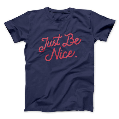 Just Be Nice Men/Unisex T-Shirt-Navy - Famous IRL