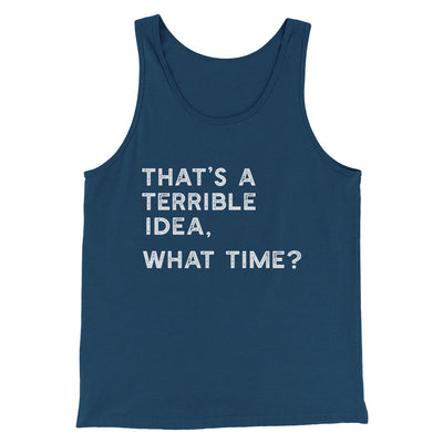 That's A Terrible Idea, What Time? Men/Unisex Tank-Heather Navy - Famous IRL