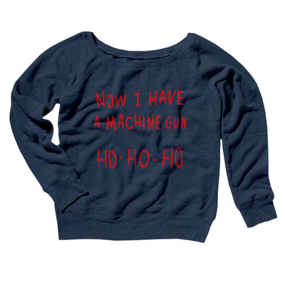 Now I Have a Machine Gun Ho Ho Ho Women's Off The Shoulder Sweatshirt-Navy TriBlend - Famous IRL