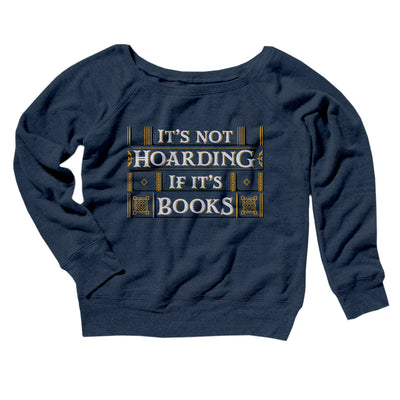 It's Not Hoarding If It's Books Women's Scoopneck Sweatshirt-Women's Off The Shoulder Sweatshirt-White Label DTG-Navy TriBlend-S-Famous IRL