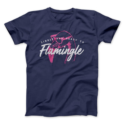 Single and Ready to Flamingle Men/Unisex T-Shirt-Navy - Famous IRL